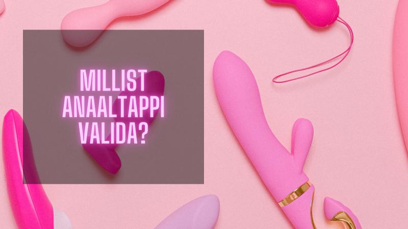 Millist anaaltappi valida?