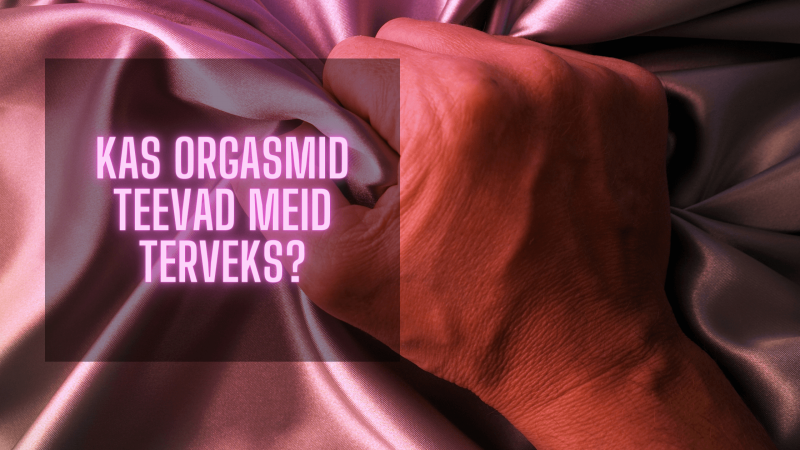Kas orgasmid teevad meid terveks?