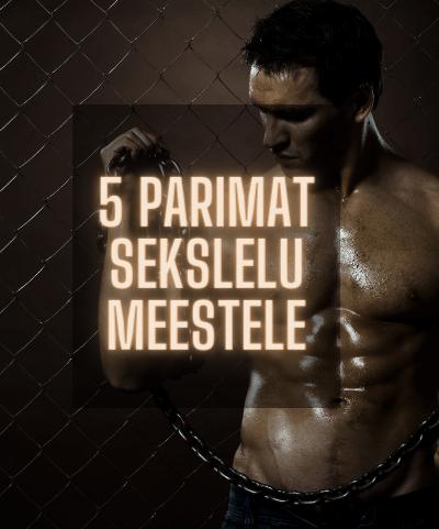 5 parimad sekslelu meestele